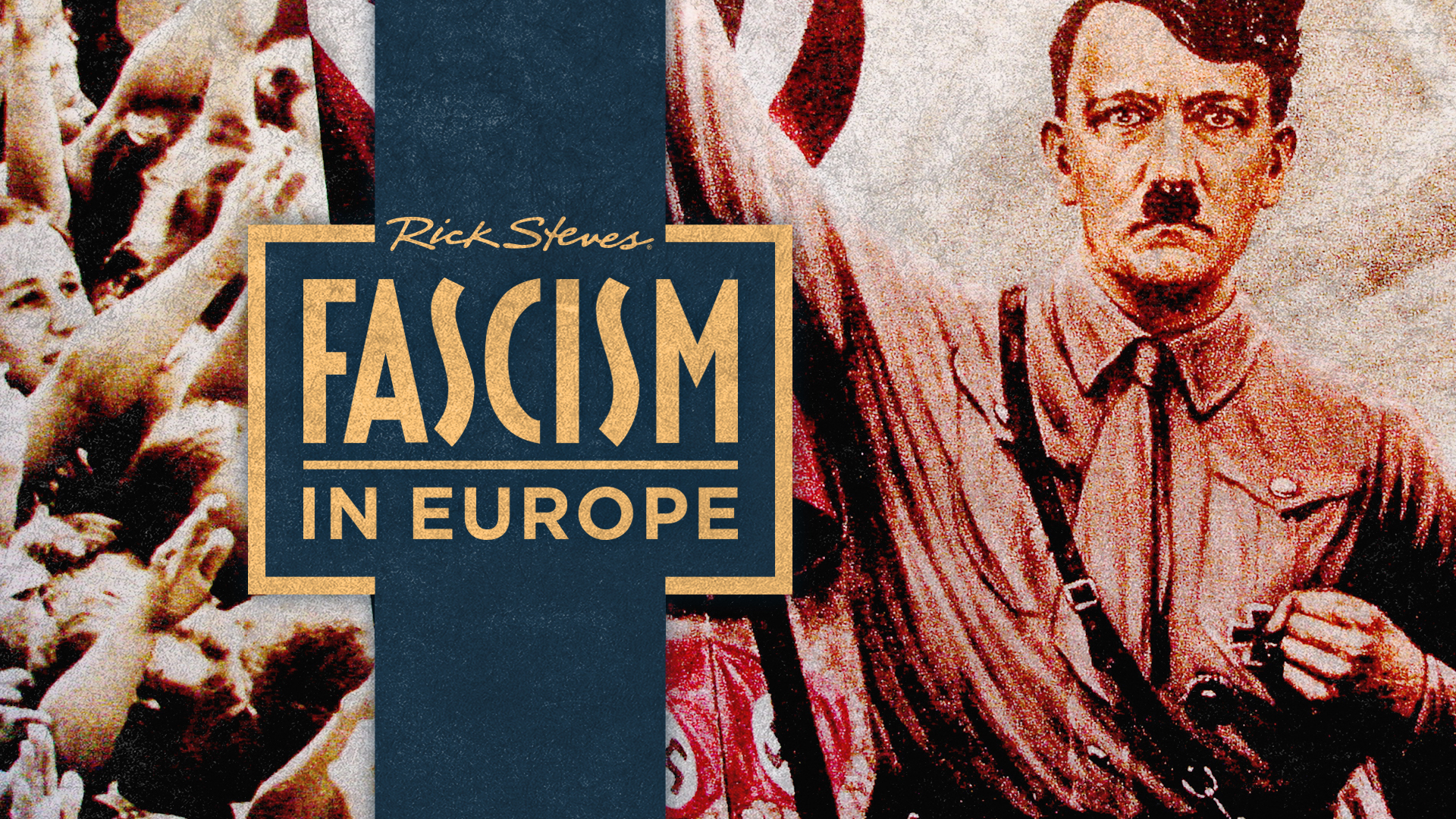 Rick Steves travels back a century to learn how fascism rose and then fell in Europe — taking millions of people with it.